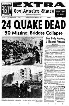 Sylmar Earthquake, threw me out of bed that morning. First the house was rolling and then felt like jet planes flying just above the roof. Worst I've been in.
