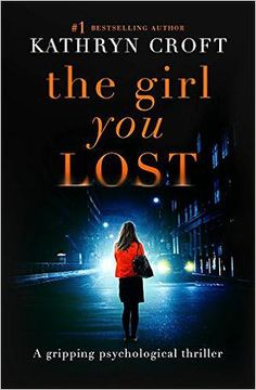 THE GIRL YOU LOST Kathryn Croft --2/2/2016 --Eighteen years ago your baby daughter was snatched. Today, she came back. A sinister and darkly compelling psychological thriller from the No.1 bestselling author of The Girl With No Past. Eighteen years ago, Simone Porter's six-month-old daughter, Helena, was abducted. Simone and husband, Matt, have slowly rebuilt their shattered lives, but the pain at losing their child has never left them.