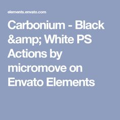 Carbonium - Black & White PS Actions by micromove on Envato Elements