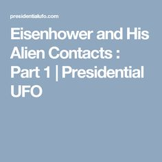 Eisenhower and His Alien Contacts : Part 1 | Presidential UFO