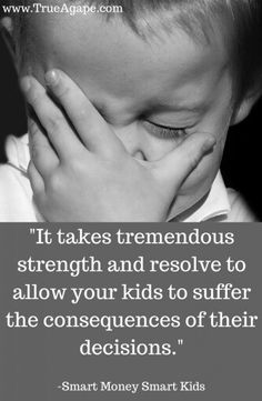 Let your kids suffer for their consequences once in a while. It makes them stronger.