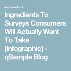 Ingredients To Surveys Consumers Will Actually Want To Take [Infographic] - qSample Blog