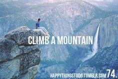 Climb a mountain. Une qui a un sentier par contre parce que je déteste l'escalade.