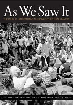 As We Saw It The Story of Integration at the University of Texas at Austin Edited by Gregory J. Vincent, Virginia A. Cumberbatch, and Leslie A. Race In America, Schools First, University Of Texas, Reading Lists, Integrity, The Twenties, Virginia, Books, Students