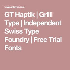 GT Haptik | Grilli Type | Independent Swiss Type Foundry | Free Trial Fonts