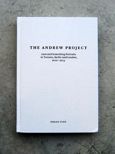 New Artists' Book: The Andrew Project : 1000 and something portraits in Toronto, Berlin and London, 2010-2013 / Shaan Syed, 2013.