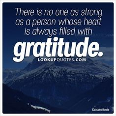 True strength is not how much you can lift or how far you can throw, true strength comes.. Continue Reading -) http://www.lookupquotes.com/picture_quotes/there-is-no-one-as-strong-as-a-person-whose-heart-is-always-filled-with-gratitude/42009/ #quotes #gratitude #lifequotes