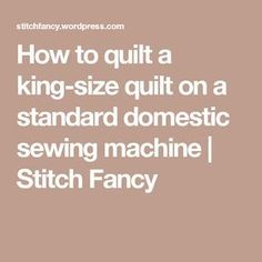 How to quilt a king-size quilt on a standard domestic sewing machine   Stitch Fancy