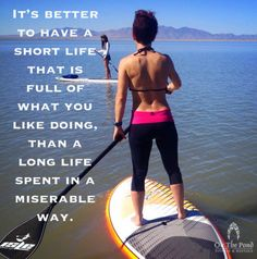 Stand up Paddle boarding. Inspirational quotes. Roxy outdoor fitness. On the Pond fitness and rentals Utah. www.facebook.com/onthepondfitness