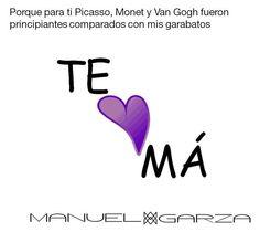 Porque para ti Picasso, Monet y Van Gogh fueron principiantes comparados con mis garabatos #Te<3Má #ManuelGarzaJoyas