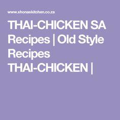 THAI-CHICKEN SA Recipes  |   Old Style Recipes THAI-CHICKEN | South African Dishes, South African Recipes, Africa Recipes, Seafood Recipes, Beef Recipes, Chicken Recipes, Italian Recipes, Yummy Recipes, Amigurumi