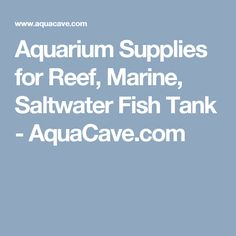 Aquarium Supplies for Reef, Marine, Saltwater Fish Tank - AquaCave.com