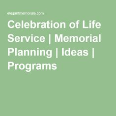 Celebration of Life Service | Memorial Planning | Ideas | Programs