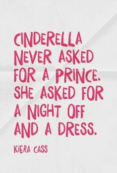Cinderella really didn't ask for a prince and I suppose it's fair as she works so hard