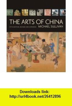 The Arts of China, Fifth Edition, Revised and Expanded (9780520255692) Michael Sullivan , ISBN-10: 0520255690  , ISBN-13: 978-0520255692 ,  , tutorials , pdf , ebook , torrent , downloads , rapidshare , filesonic , hotfile , megaupload , fileserve