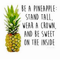 I want a pineapple tattoo for this reason! Be a pineapple: Stand tall, wear a crown, and be sweet on the inside. Now Quotes, Happy Quotes, Great Quotes, Positive Quotes, Quotes To Live By, Funny Quotes, Inspirational Quotes, Motivational Quotes, Happiness Quotes