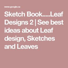 Sketch Book.....Leaf Designs 2 | See best ideas about Leaf design, Sketches and Leaves
