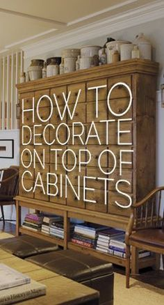 How to Decorate On Top of Cabinets: