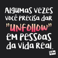 """""""Algumas vezes você precisa parar de seguir as pessoas da vida real."""" #autordesconhecido Mais que necessário! #frases #instabynina #sejaseletivo #pessoas #falsidade #basta #unfollow"""