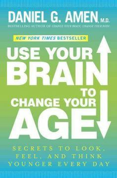 Use your brain to change your age : secrets to look, feel, and think younger every day