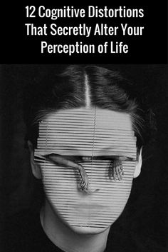 12 Cognitive Distortions That Secretly Alter Your Perception of Life