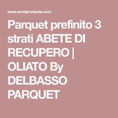 Parquet prefinito 3 strati ABETE DI RECUPERO | OLIATO By DELBASSO PARQUET