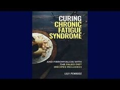 Download Curing Chronic Fatigue Syndrome and Fibromyalgia with the Paleo Diet (Recipes Included):