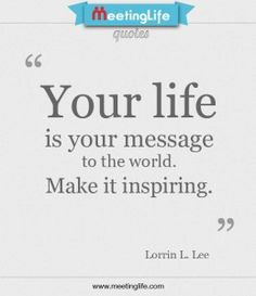 Your life is your message to the world make it inspiring