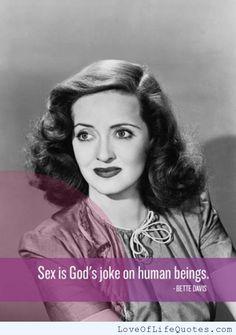 Bette Davis quote on gods joke - http://www.loveoflifequotes.com/religious/bette-davis-quote-gods-joke/