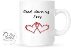 Good Morning Sexy Coffee Cup Mug
