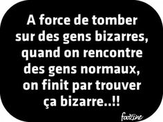 Quotes for Fun QUOTATION – Image : As the quote says – Description A force de tomber sur des gens bizarres…. Image Citation, Quote Citation, Words Quotes, Life Quotes, Sayings, French Quotes, Some Words, Laugh Out Loud, Picture Quotes