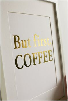 Gold Foil But first Coffee Print by AbbyandGraceShop on Etsy, $15.00