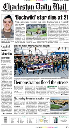 """Two big stories dominate Tuesday's front: At top, a popular cast member of MTV's """"Buckwild"""" reality show was found dead along with two others in his SUV. The centerpiece reports on the huge UMW rally at Patriot Coal's Charleston office in protest of planned cancelling of benefits. Sixteen supporters were arrested."""