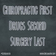 """Nobody in America should be allowed to have back surgery unless they have seen a Chiropractor first"".  - Robert A. Mendelsohn, M.D. #GetAdjusted #Chiropractic http://www.DrSchluter.com"