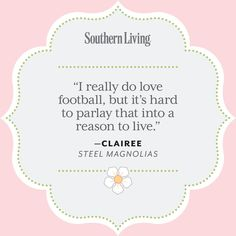Our Favorite Steel Magnolias Quotes: Clairee on Football