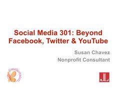 Social Media 301: Beyond Facebook, Twitter & YouTube by Susan Chavez via slideshare