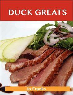 Duck Greats: Delicious Duck Recipes, the Top 62 Duck Recipes