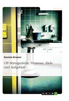 OP-Management: Prozesse, Ziele und Aufgaben GRIN: http://grin.to/t7VUx Amazon: http://grin.to/Ussjw
