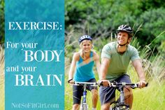 Exercise is Good for Your Body AND Your Brain