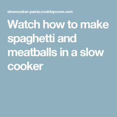 Watch how to make spaghetti and meatballs in a slow cooker