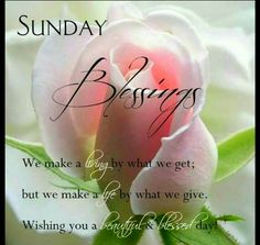 """❥ """"We make a living by what we get. We make a life by what we give. Wishing you a beautiful and blessed day. Blessed Sunday Quotes, Sunday Prayer, Sunday Morning Quotes, Sunday Wishes, Have A Blessed Sunday, Good Morning Greetings, Morning Msg, Blessed Sunday Morning, Weekend Greetings"""
