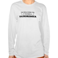 Drink Too - Hairdresser T Shirt, Hoodie Sweatshirt