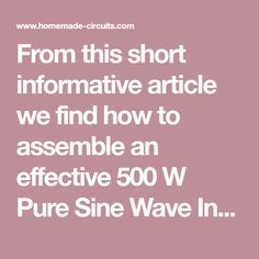 From this short informative article we find how to assemble an effective 500 W Pure Sine Wave Inverter Circuit that can be validated by any enthusiast