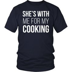 Chef She's with me for my cooking T-shirt