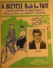"""Daisy Bell (Bicycle Built for Two)"" is a popular song with the well-known chorus ""Daisy, Daisy / Give me your answer, do. / I'm half crazy / all for the love of you"", ending with the words ""a bicycle built for two"".1935  Dick Jurgens"