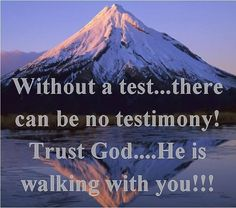 Be the test, trust and believe in God! Always!