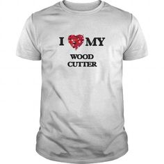 I love my Wood Cutter #jobs #tshirts #CUTTER #gift #ideas #Popular #Everything #Videos #Shop #Animals #pets #Architecture #Art #Cars #motorcycles #Celebrities #DIY #crafts #Design #Education #Entertainment #Food #drink #Gardening #Geek #Hair #beauty #Health #fitness #History #Holidays #events #Home decor #Humor #Illustrations #posters #Kids #parenting #Men #Outdoors #Photography #Products #Quotes #Science #nature #Sports #Tattoos #Technology #Travel #Weddings #Women