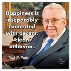Happiness is inseparably connected with decent, clean behavior. Prophet Quotes, Jesus Christ Quotes, Gospel Quotes, Lds Quotes, Uplifting Quotes, Religious Quotes, Spiritual Quotes, Later Day Saints, Conference Talks