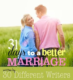 Change your marriage...change your life. 31 Days to a Better Marriage will do both!