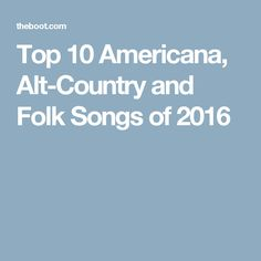 Top 10 Americana, Alt-Country and Folk Songs of 2016